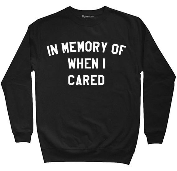 In Memory Of When I Cared Sweatshirt //Price: $28.50    #clothing #shirt #tshirt #tees #tee #graphictee #dtg #bigvero #OnSell #Trends #outfit #OutfitOutTheDay #OutfitDay