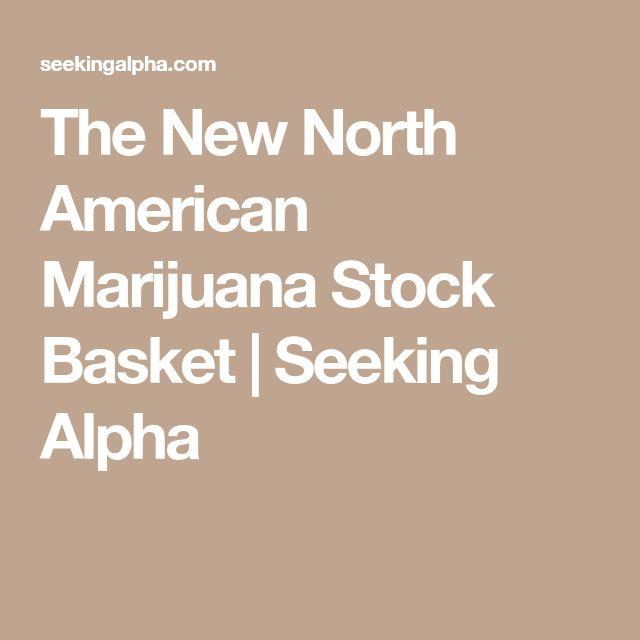 The New North American Marijuana Stock Basket | Seeking Alpha