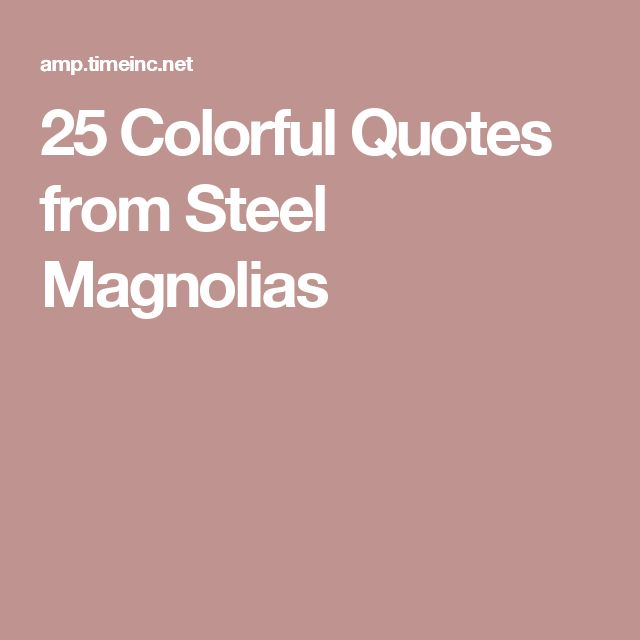 25 Colorful Quotes from Steel Magnolias