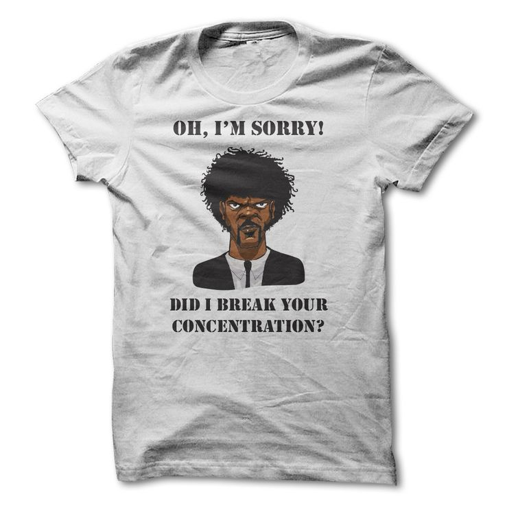 Oh, I'm sorry! Did I break your concentration? Funny and Badass Pulp Fiction - Samuel L. Jackson T Shirt