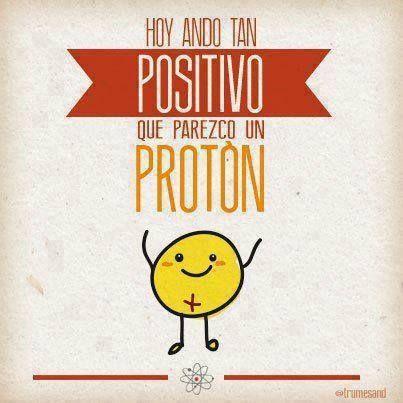 Hoy ando tan positivo que parezco un protón... #Citas #Frases @Candidman