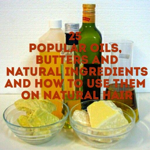 """25 Popular Oils, Butters and Natural Ingredients and How To Use Them on Natural Hair: When it comes to hair care, it is vital to know how certain ingredients work on our strands. Having this knowledge reduces the """"trial and error"""" involved in both building and adjusting a hair care regimen.  This is a quick guide for the more popular, mainly natural ingredients involved in do-it-yourself (DIY) hair care."""