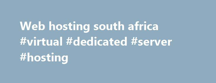 Web hosting south africa #virtual #dedicated #server #hosting http://vds.remmont.com/web-hosting-south-africa-virtual-dedicated-server-hosting/  #web hosting south africa # It all starts with a domain name On the Limited Plan you get access to 12 widget points. Each widget has a certain amount of points linked to it. You will be able to add widgets to your website up the amount of available points. For example: You could add […]