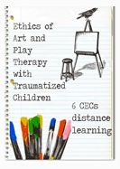 Ethics of Art Therapy and Play Therapy with Traumatized Children
