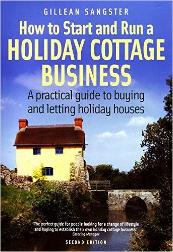 How to Start and Run a Holiday Cottage Business: A Practical Guide to Buying and…