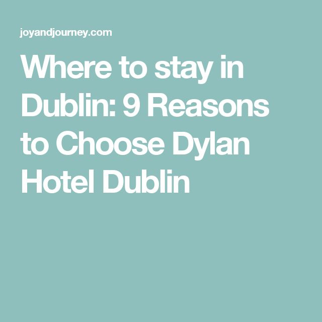 Where to stay in Dublin: 9 Reasons to Choose Dylan Hotel Dublin