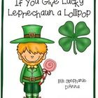 """Included+is+a+full+colored+version+and+ink+and+paper+saver+version+of+the+story+""""If+You+Give+Lucky+Leprechaun+a+Lollipop.""""+  Print+the+full+colored..."""