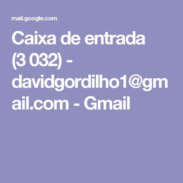 Caixa de entrada (3032) - davidgordilho1@gmail.com - Gmail