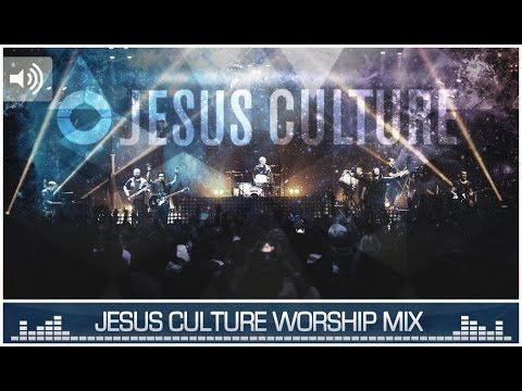 Jesus Culture Worship Mix 2015 - YouTube