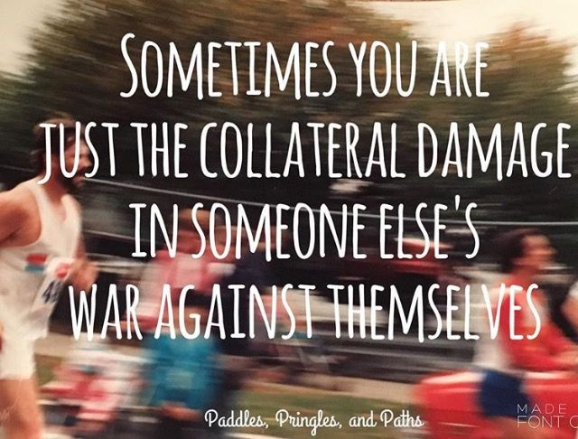Sometimes you are the collateral damage in someone else's war against themselves.... ❤️ Check out my blog: https://paddlespringlesandpaths.com/