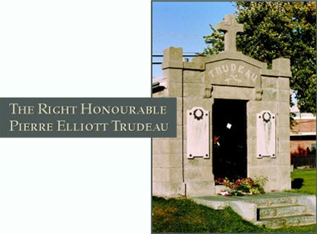 The Right Honourable Pierre Elliott Trudeau- Canada's 15th Prime Minister  1919-2000 Buried at Saint- Remi Cemetery, Saint- Remi, Quebec Trudeau Family Mausoleum.