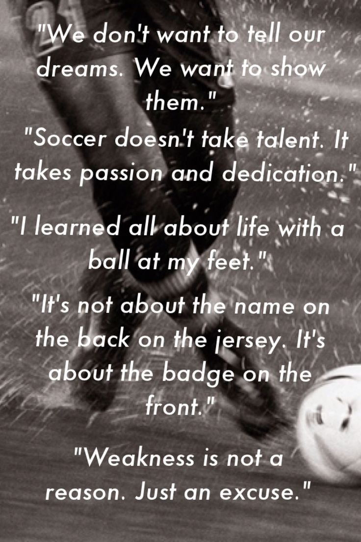 Soccer is a part of what has created the person you are today. Soccer doesn't take talent, but I learned all about life with a ball at my feet. Soccer, learn it, live it, love it;)