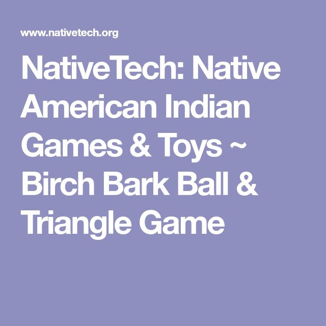 NativeTech: Native American Indian Games & Toys ~ Birch Bark Ball & Triangle Game