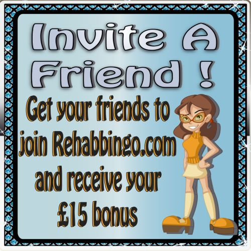 If you love Rehab Bingo, why not invite your friends to join and earn yourself some Bingo bonus! Once they have deposited and played we will credit you with £15 bonus. You can refer as many friends as you like. Don't forget your friend will also receive their Welcome Bonus of £20 FREE on their first deposit!