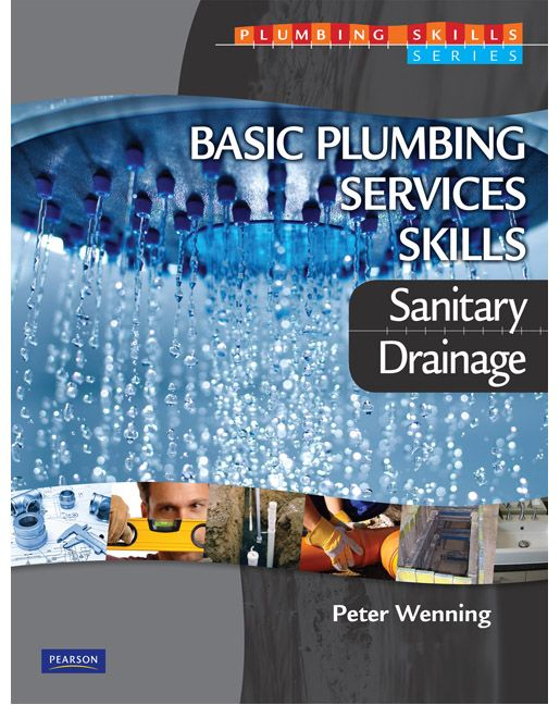 Basic Plumbing Services Skills: Sanitary/Drainage. A comprehensive, practical text addressing the fundamental skills and basic knowledge in the sanitary and drainage areas.