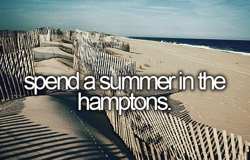 #hamptons #bucketlist: Summer In The Hampton, Hampton Bucketlist, Life Lists, Before I Die, Buckets Lists Travel, The Buckets Lists, Buckets Lists 3, Bucket Lists, Gossip Girls