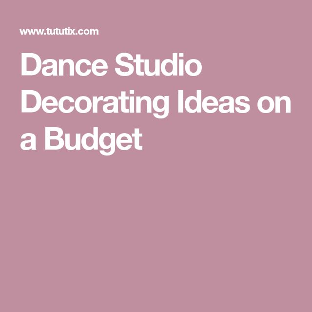 Dance Studio Decorating Ideas on a Budget