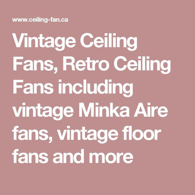 Vintage Ceiling Fans, Retro Ceiling Fans including vintage Minka Aire fans, vintage floor fans and more