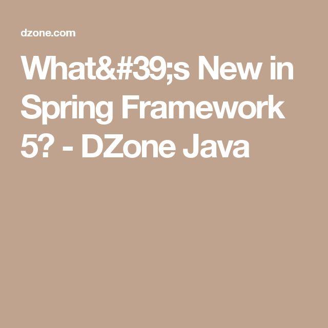 What's New in Spring Framework 5? - DZone Java