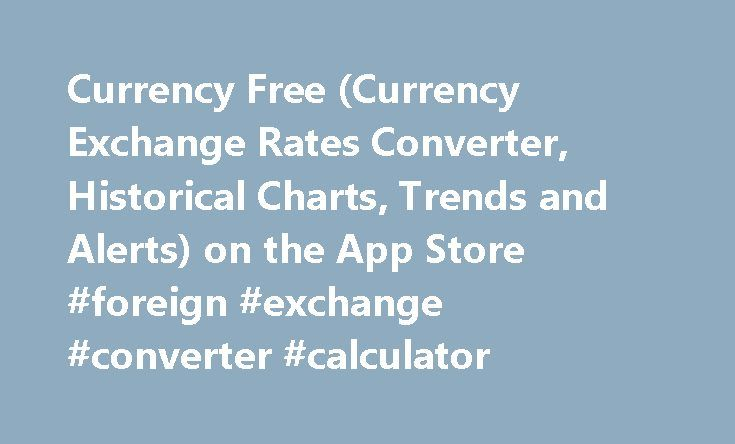 Currency Free (Currency Exchange Rates Converter, Historical Charts, Trends and Alerts) on the App Store #foreign #exchange #converter #calculator http://currency.remmont.com/currency-free-currency-exchange-rates-converter-historical-charts-trends-and-alerts-on-the-app-store-foreign-exchange-converter-calculator/  #converter chart currency exchange # Currency+ Free (Currency Exchange Rates Converter, Historical Charts, Trends and Alerts) Description Whether you're a business or leisure…