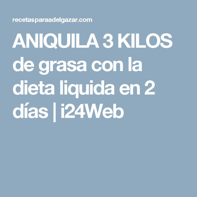 ANIQUILA 3 KILOS de grasa con la dieta liquida en 2 días | i24Web