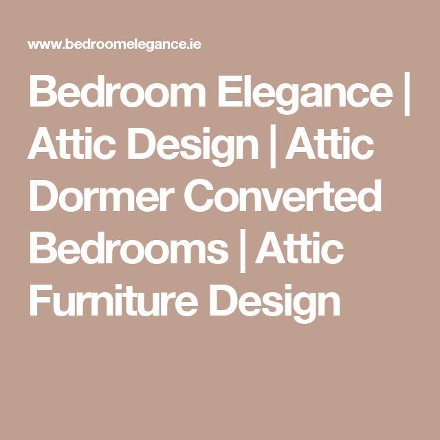 Bedroom Elegance | Attic Design | Attic Dormer Converted Bedrooms | Attic Furniture Design