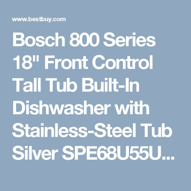 """Bosch 800 Series 18"""" Front Control Tall Tub Built-In Dishwasher with Stainless-Steel Tub Silver SPE68U55UC - Best Buy"""