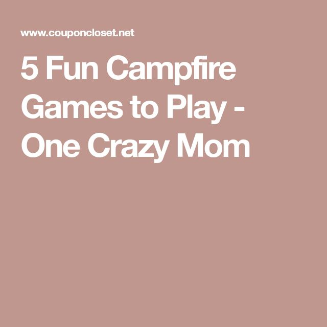 5 Fun Campfire Games to Play - One Crazy Mom