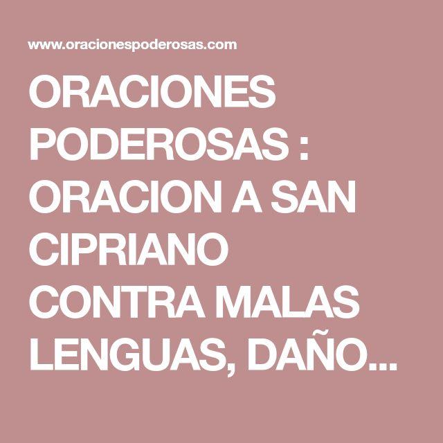 ORACIONES PODEROSAS : ORACION A SAN CIPRIANO CONTRA MALAS LENGUAS, DAÑOS Y TODO TIPO DE MALES