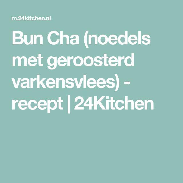 Bun Cha (noedels met geroosterd varkensvlees) - recept | 24Kitchen