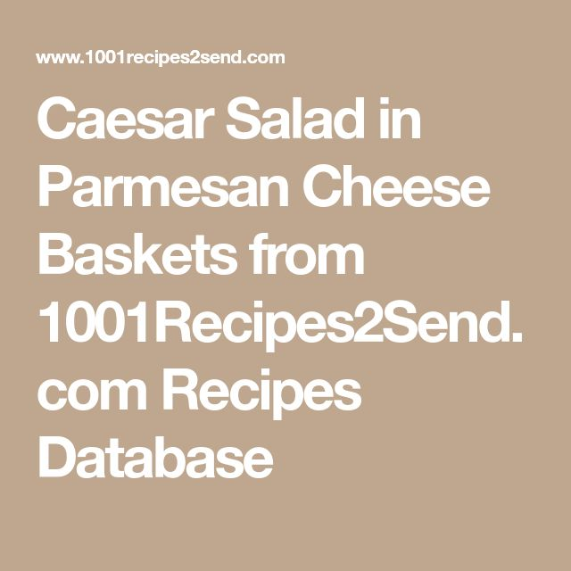 Caesar Salad in Parmesan Cheese Baskets from 1001Recipes2Send.com Recipes Database