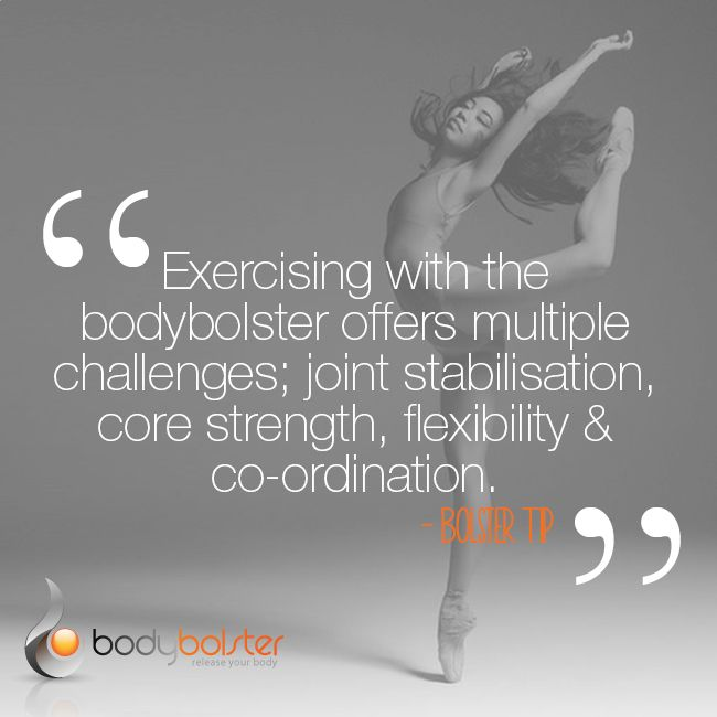 Body Bolster Tip: Exercising with the bodybolster offers multiple challenges; joint stabilsation, core strength, flexibility & co-ordination