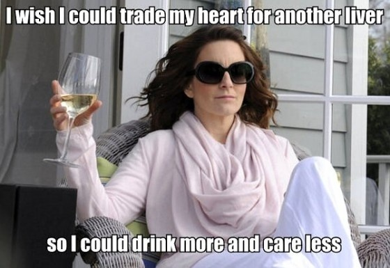 Funny Tina Fey Quote - for my next decade... I wish I could trade my heart for another liver so I could drink more and care less