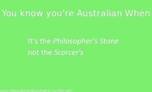 you know you're australian when it's the philosopher's stone - Harry potter #aussie #australian