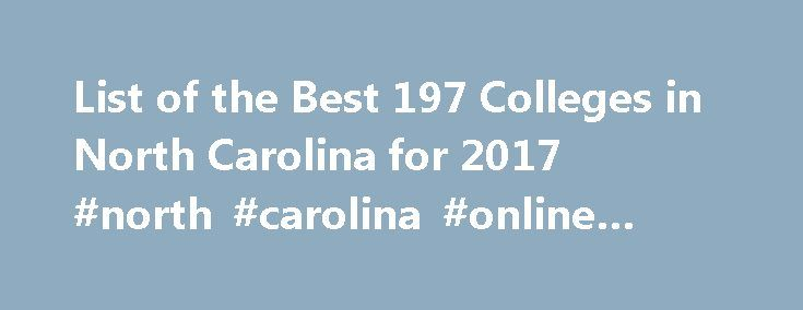 List of the Best 197 Colleges in North Carolina for 2017 #north #carolina #online #colleges http://gambia.remmont.com/list-of-the-best-197-colleges-in-north-carolina-for-2017-north-carolina-online-colleges/  # North Carolina Colleges The ideal college in North Carolina for your budget, lifestyle, and career goals is waiting for you! CollegeStats helps you compare North Carolina colleges offering a variety of degree programs to choose from. Find the Best Colleges in North Carolina Students…