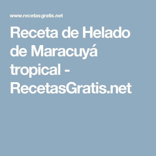 Receta de Helado de Maracuyá tropical - RecetasGratis.net