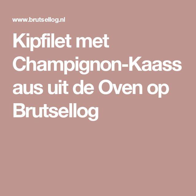Kipfilet met Champignon-Kaassaus uit de Oven op Brutsellog