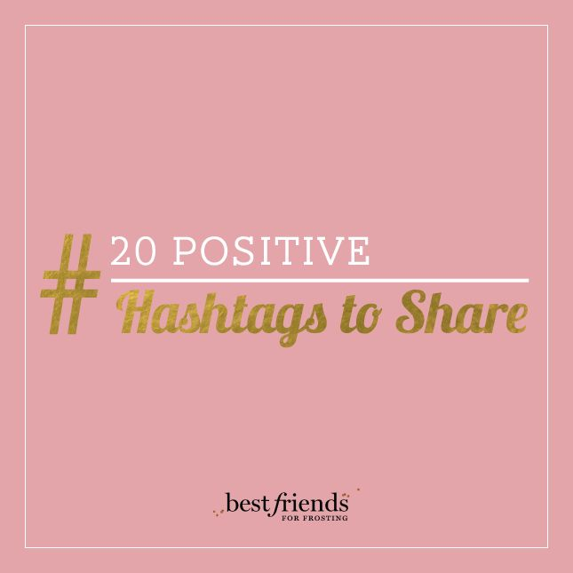 20 Positive hashtags to share that will make your friends instantly happy!