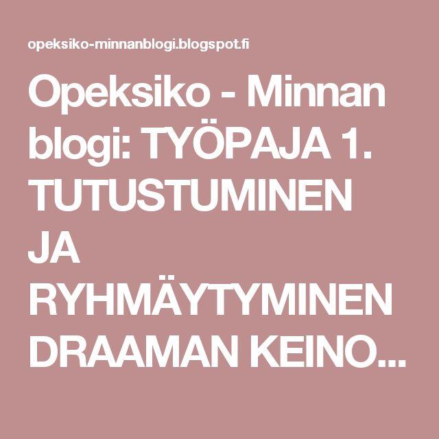 Opeksiko - Minnan blogi: TYÖPAJA 1. TUTUSTUMINEN JA RYHMÄYTYMINEN DRAAMAN KEINOILLA