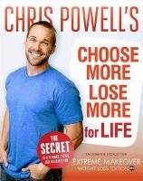 Food list for Choose More, Lose More for Life by Chris Powell (2013): Carb cycling – 4 different patterns. High-carb days, low-carb days, reward meals or reward days, slingshot weeks.