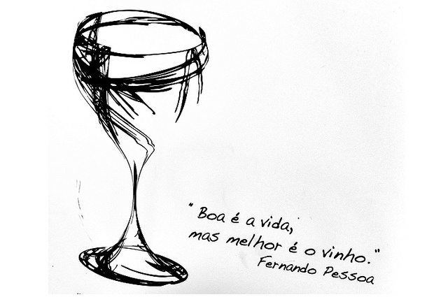 """""""Life is good, but better in the wine"""" - Fernando Pessoa"""