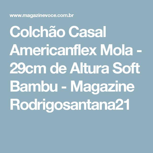 Colchão Casal Americanflex Mola - 29cm de Altura Soft Bambu - Magazine Rodrigosantana21