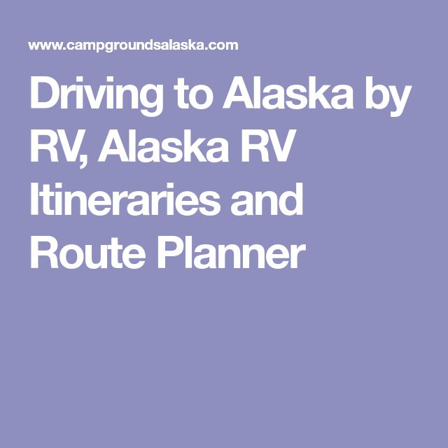 Driving to Alaska by RV, Alaska RV Itineraries and Route Planner