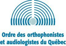 Voici le site de l'Ordre des orthophonistes et audiologistes du Québec