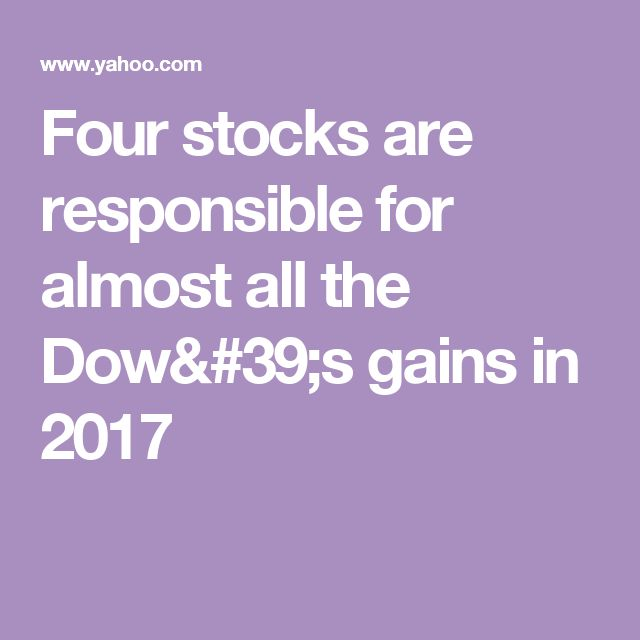 Four stocks are responsible for almost all the Dow's gains in 2017