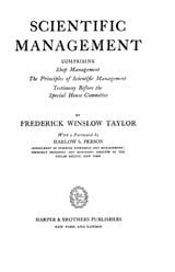 SCIENTIFIC MANAGEMENT: COMPRISING SHOP MANAGEMENT, THE PRINCIPLES OF SCIENTIFIC MANAGEMENT AND TESTIMONY BEFORE THE SPECIAL HOUSE COMMITTEE ~ Frederick Winslow Taylor ~ 1947