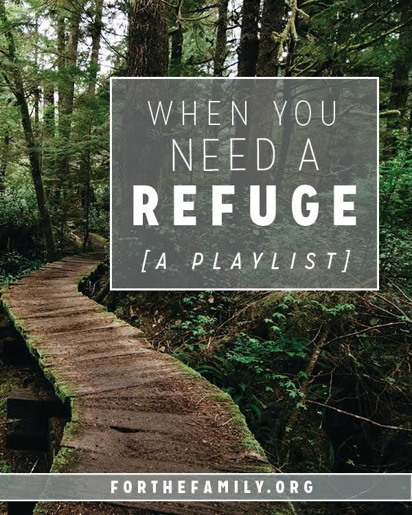 How do you seek refuge? Music has the ability to change our perspective, our vision and even our mood. The next time you are feeling stressed, anxious or overloaded as a parent, try some of our favorites listed here to bring you closer to the heart of God and His heart for your family.