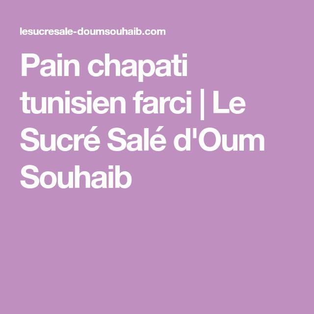 Pain chapati tunisien farci | Le Sucré Salé d'Oum Souhaib