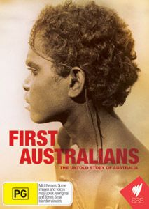 (Own) The Untold Story of Australia.  First Australians chronicles the birth of contemporary Australia as never told before, from the perspective of its first people.