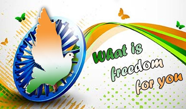 """What is freedom for you?  On this Independence Day, we would like to hear your views on """"What is freedom for you"""".  It could mean anything from raising your voice against an issue to choices in your life. Alternatively, if you would like to thank someone for giving you freedom, just do it.  Post your valuable comments in this space, and win exciting prices this Independence Day."""